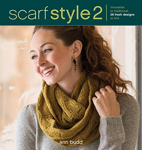 Scarf Style 2: Innovative to Traditional, 26 Fresh Designs to Knit (1596687819) by Ann Budd