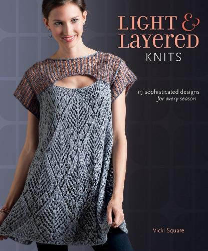 Light and Layered Knits: 19 Sophisticated Designs for Every Season (1596687959) by Vicki Square
