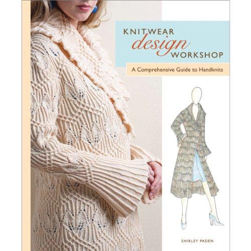 Knitwear Design Workshop: A Comprehensive Guide to Handknits: Paden-Bernstein, Shirley