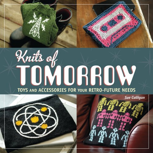 9781596688360: Knits of Tomorrow: Toys and Accessories for your Retro-Future Needs