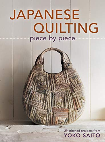 9781596688582: Japanese Quilting Piece by Piece: 29 Stitched Projects from Yoko Saito
