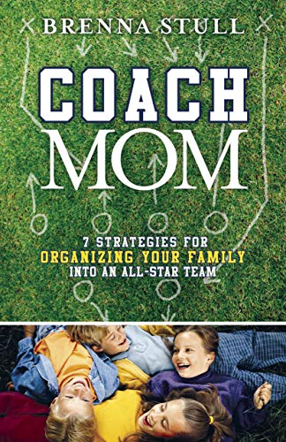 9781596690226: Coach Mom: 7 Strategies for Organizing Your Family into an All-Star Team