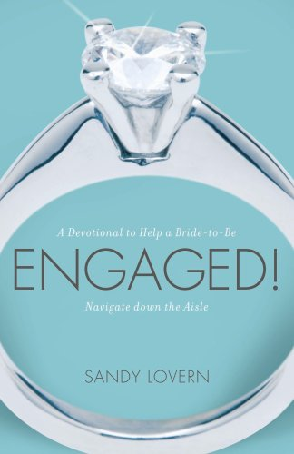 Engaged! A Devotional to Help a Bride-to-be Navigate Down the Aisle: Lovern, Sandy