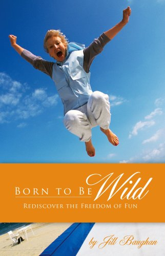 9781596690486: Born to Be Wild: Rediscover the Freedom of Fun