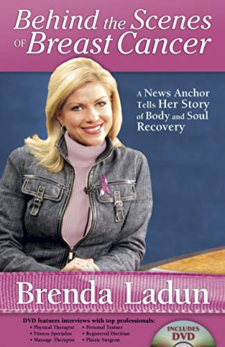 9781596690912: Behind the Scenes of Breast Cancer: A News Anchor Tells Her Story of Body and Soul Recovery