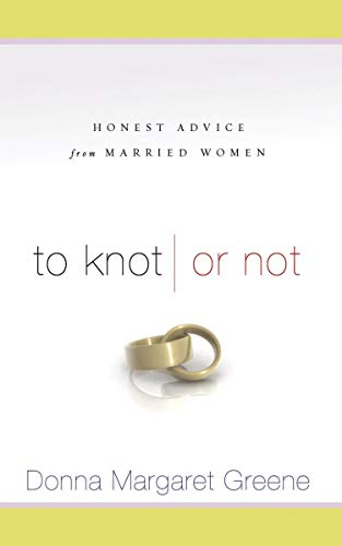 9781596690936: To Knot or Not: Honest Advice from Married Women
