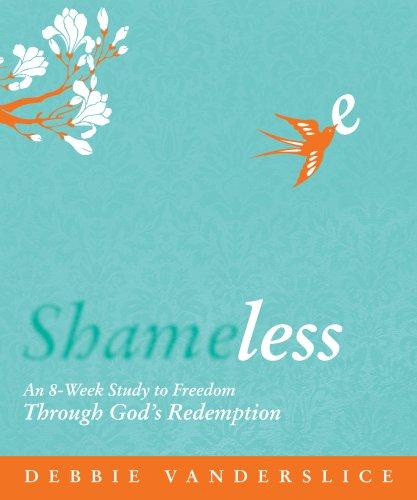 Shameless: An 8-Week Study to Freedom Through God's Redemption: Vanderslice, Debbie
