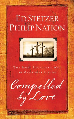 Compelled by Love: The Most Excellent Way to Missional Living (1596692278) by Ed Stetzer; Philip Nation