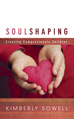 9781596692763: Soul Shaping: Creating Compassionate Children