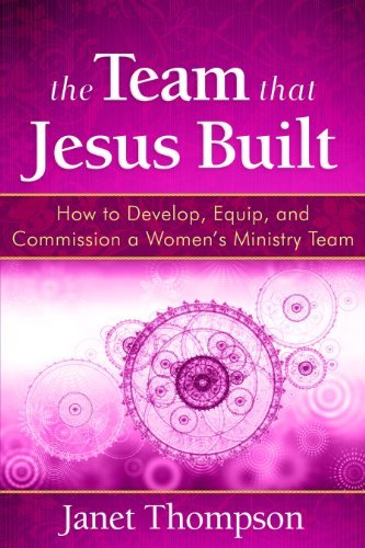 9781596693005: The Team That Jesus Built: How to Develop, Equip, and Commission a Women's Ministry Team