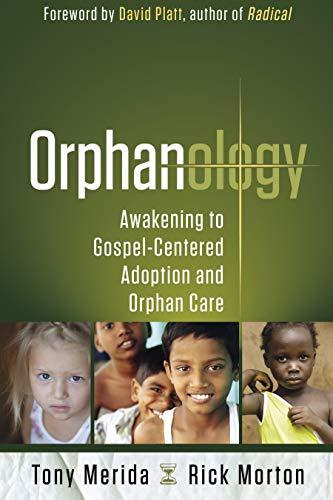 9781596693029: Orphanology: Awakening to Gospel-Centered Adoption and Orphan Care