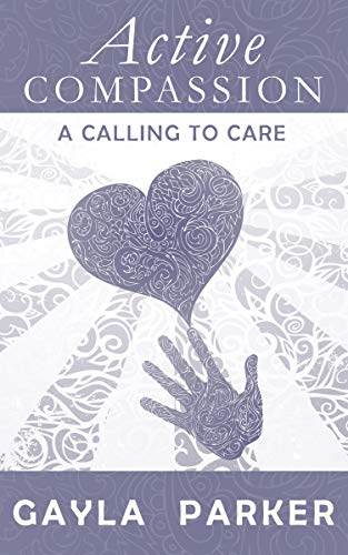Active Compassion: A Calling to Care: Gayla Parker