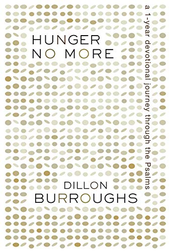 Hunger No More: A 1-Year Devotional Journey Through the Psalms: Burroughs, Dillon