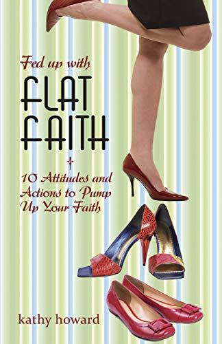 9781596693678: Fed Up with Flat Faith: 10 Attitudes and Actions to Pump Up Your Faith