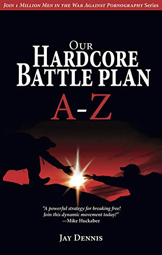 9781596693791: Our Hardcore Battle Plan A - Z (Join One Million Men in the War Against Pornography)