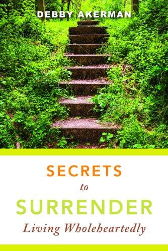 Secrets to Surrender: Living Wholeheartedly: Akerman, Debby
