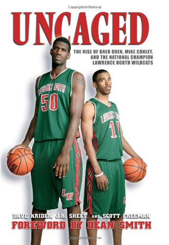 9781596700420: Uncaged: The Rise of Greg Oden, Mike Conley, and the National Champion Lawrence North Wildcats