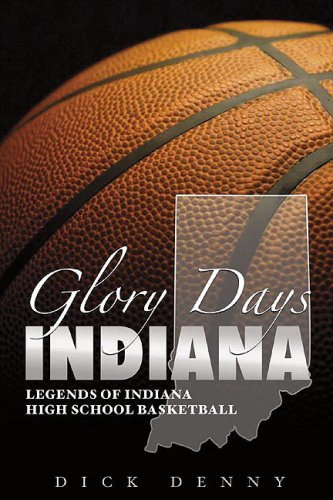 Glory Days: Catching up with the Legends of Indiana High School Basketball: Dick Denny