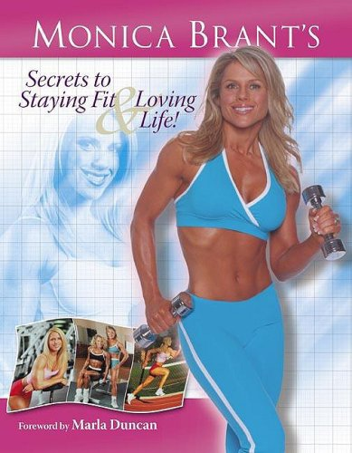 9781596700680: Monica Brant's Secrets to Staying Fit and Loving Life