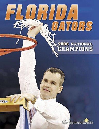Florida Gators: 2006 National Champions: The Gainesville Sun