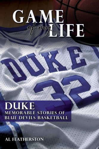 Duke: Memorable Stories of Blue Devil Basketball (Game of My Life): Featherston, Al