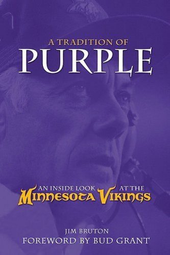 A Tradition of Purple : An Inside Look a the Minnesota Vikings: Bruton, Jim {Author} with Bud Grant...