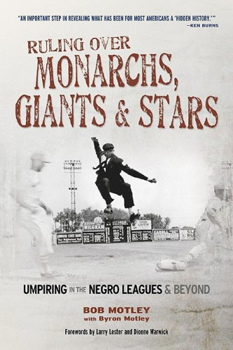 Ruling Over Monarchs, Giants & Stars: Umpiring in the Negro Leagues & Beyond: Motley, Bob