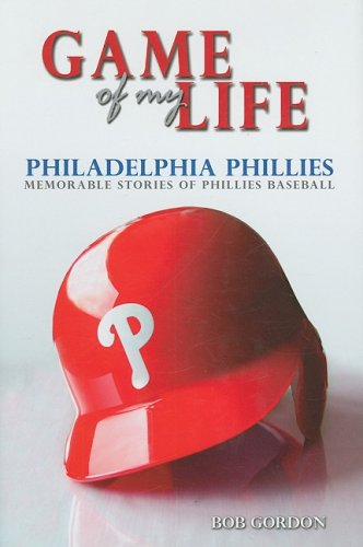 Game of My Life: Philadelphia Phillies: Memorable Stories of Phillies Baseball (1596702575) by Gordon, Bob