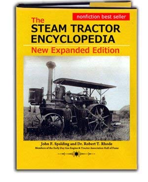 9781596721135: The Steam Tractor Encyclopedia: Glory Days of the Invention that Changed Farming Forever by John F.