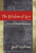 The Wisdom of Love: Toward a Shared Inner Life (1596750073) by Needleman, Jacob