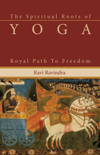The Spiritual Roots of Yoga: Royal Path: Ravindra, Ravi