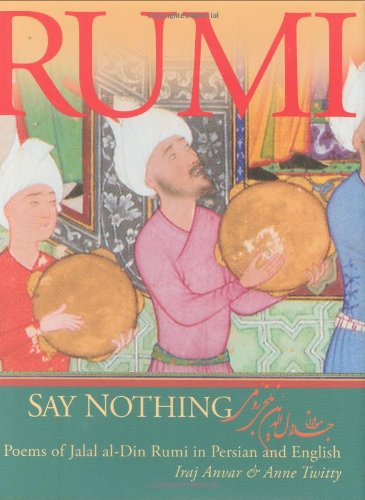 9781596750272: Say Nothing: Poems of Jalal al-Din Rumi in Persian and English (English and Farsi Edition)