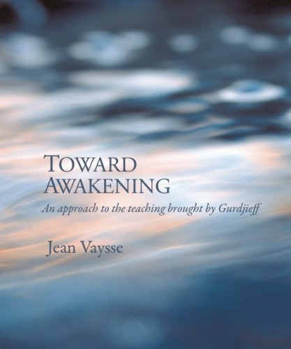 Toward Awakening: An Approach to the Teaching Brought by Gurdjieff: Vaysse, Jean