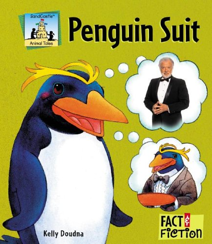 Penguin Suit (Fact and Fiction: Animal Tales): Doudna, Kelly/ Chawla,