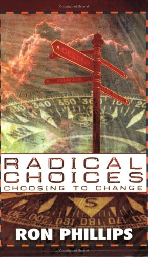 Radical Choices: Choosing to Change: Phillips, Ron
