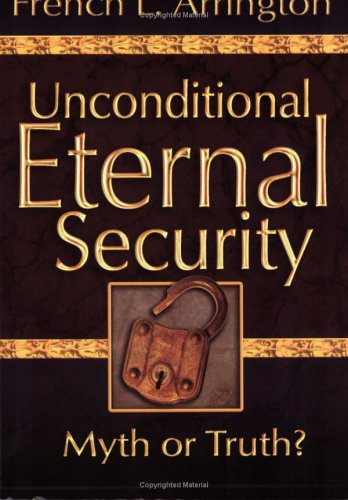 Unconditional Eternal Security: Myth or Truth? (1596840579) by French L. Arrington
