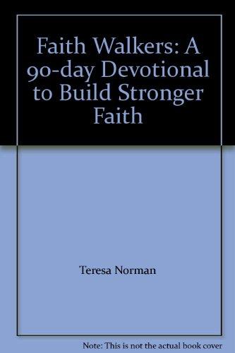 Faith Walkers: A 90-day Devotional to Build Stronger Faith: Teresa Norman