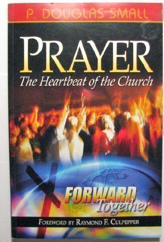 9781596843967: Prayer: The Heartbeat of the Church, Forward By Raymond F. Culpepper