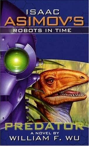 9781596870116: Isaac Asimov's Robots in Time: Predator (Bk. 1)