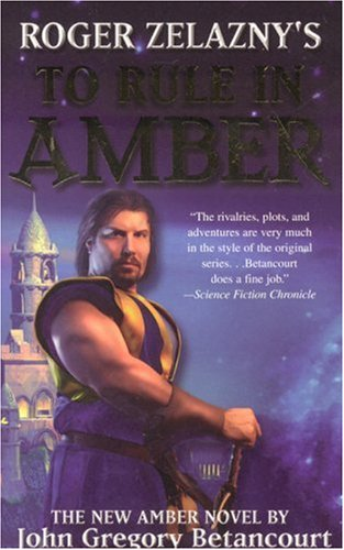 Roger Zelazny's To Rule in Amber (New Amber Trilogy) (1596871326) by John Gregory Betancourt