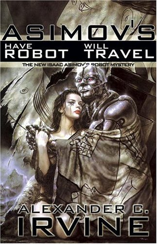 9781596872424: Have Robot, Will Travel: The New Isaac Asimov's Robot Mystery
