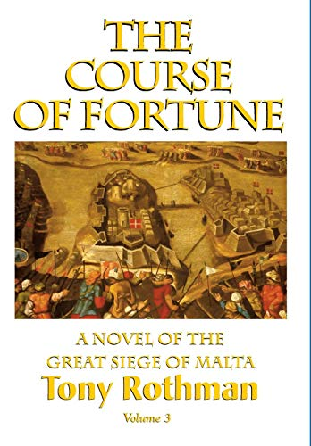 9781596874299: The Course of Fortune-A Novel of the Great Siege of Malta Vol. 3