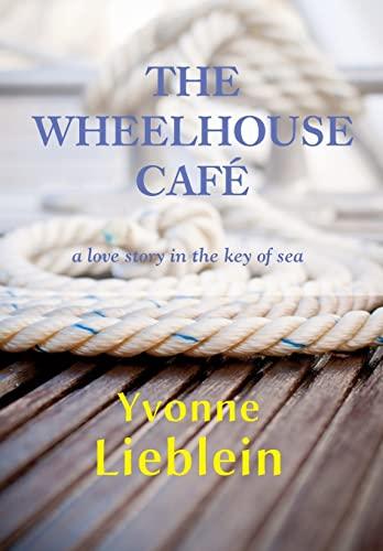 9781596874398: The Wheelhouse Café - a love story in the key of sea
