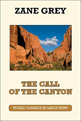 9781596881808: The Call of the Canyon (World Classics in Large Print, American Authors)