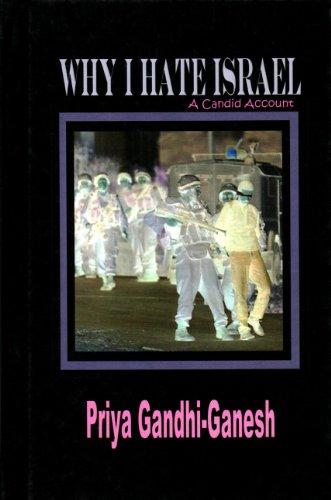 Why I Hate Israel: A Candid Account (Hardcover): Priya Gandhi-Ganesh