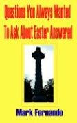 Questions You Always Wanted to Ask about Easter Answered: Mark Fernando