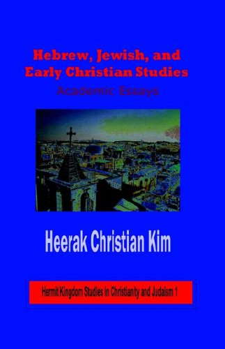9781596890145: Hebrew, Jewish, and Early Christian Studies: Academic Essays (Hardcover) (Hermit Kingdom Studies in Christianity and Judaism)