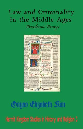 9781596890671: Law and Criminality in the Middle Ages: Academic Essays (Hermit Kingdom Studies in History and Religion, 3)