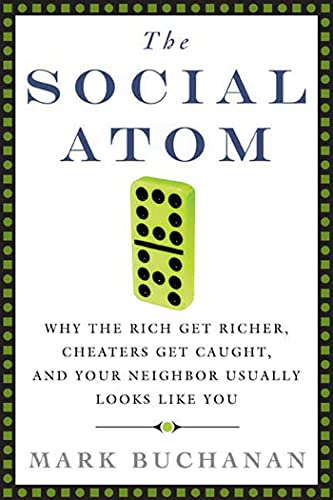 The Social Atom: Why the Rich Get: Mark Buchanan