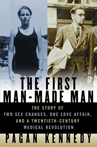 9781596910157: The First Man-Made Man: The Story of Two Sex Changes, One Love Affair, and a Twentieth-Century Medical Revolution